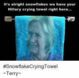 its-alright-snowflakes-we-have-your-hillary-crying-towel-right-9436277.png