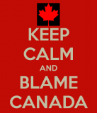 keep-calm-and-blame-canada.png